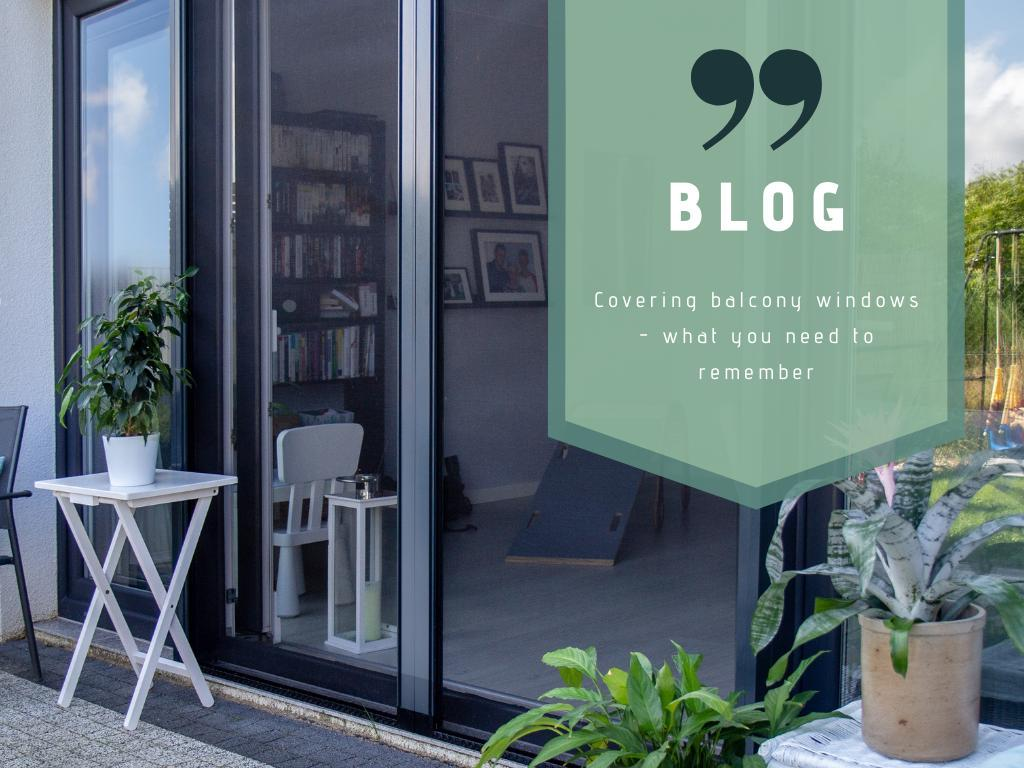 Covering balcony windows – what you need to remember