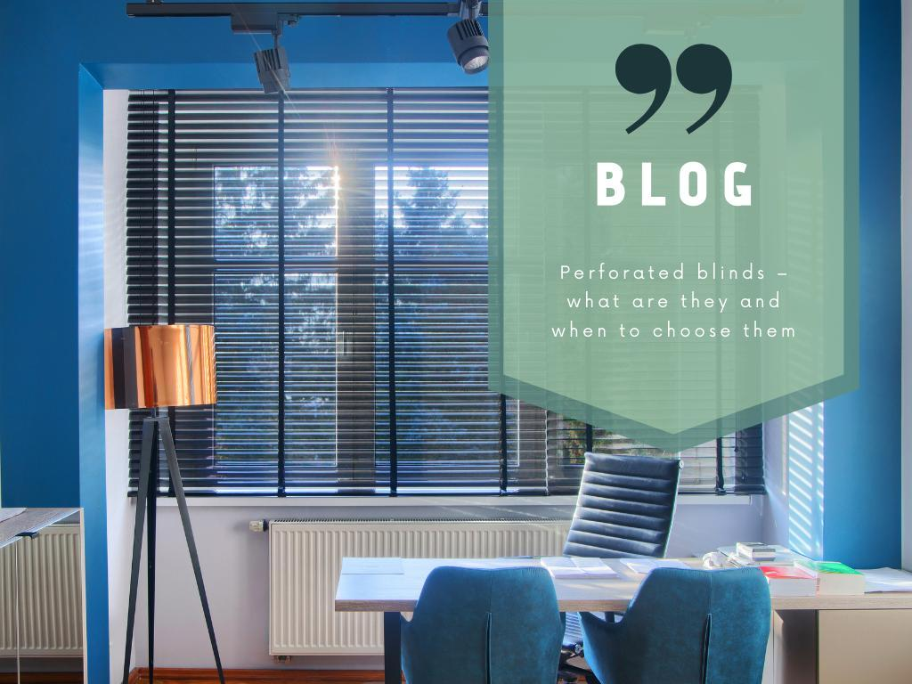 Perforated blinds – what are they and when to choose them