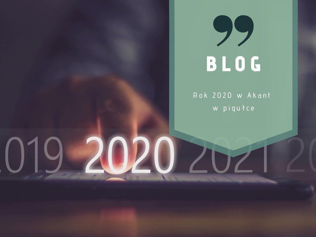 Rok 2020 w Akant w pigułce