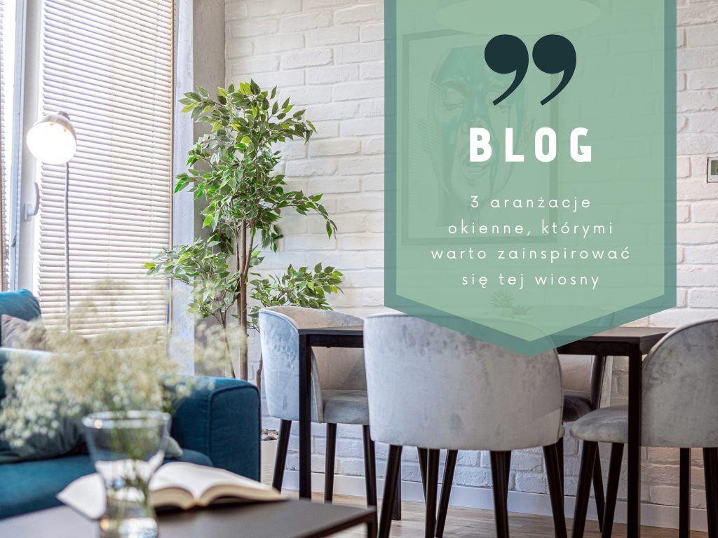 3 aranżacje okienne, którymi warto zainspirować się tej wiosny