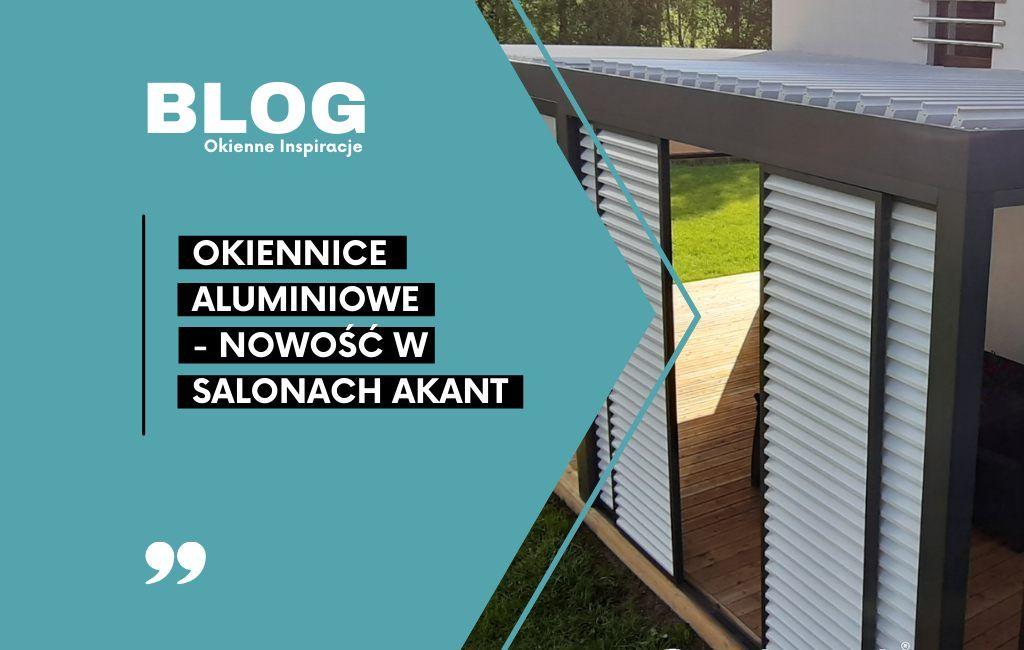 Okiennice aluminiowe – nowość w salonach Akant